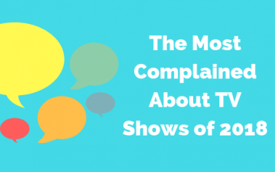 The Most Complained About TV Shows of 2018