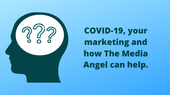 COVID-19, your marketing and how The Media Angel can help.