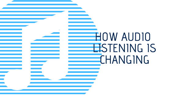 How audio listening is changing