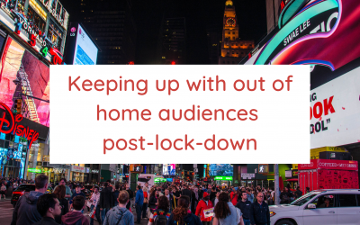 Keeping up with out of home audiences post-lock-down