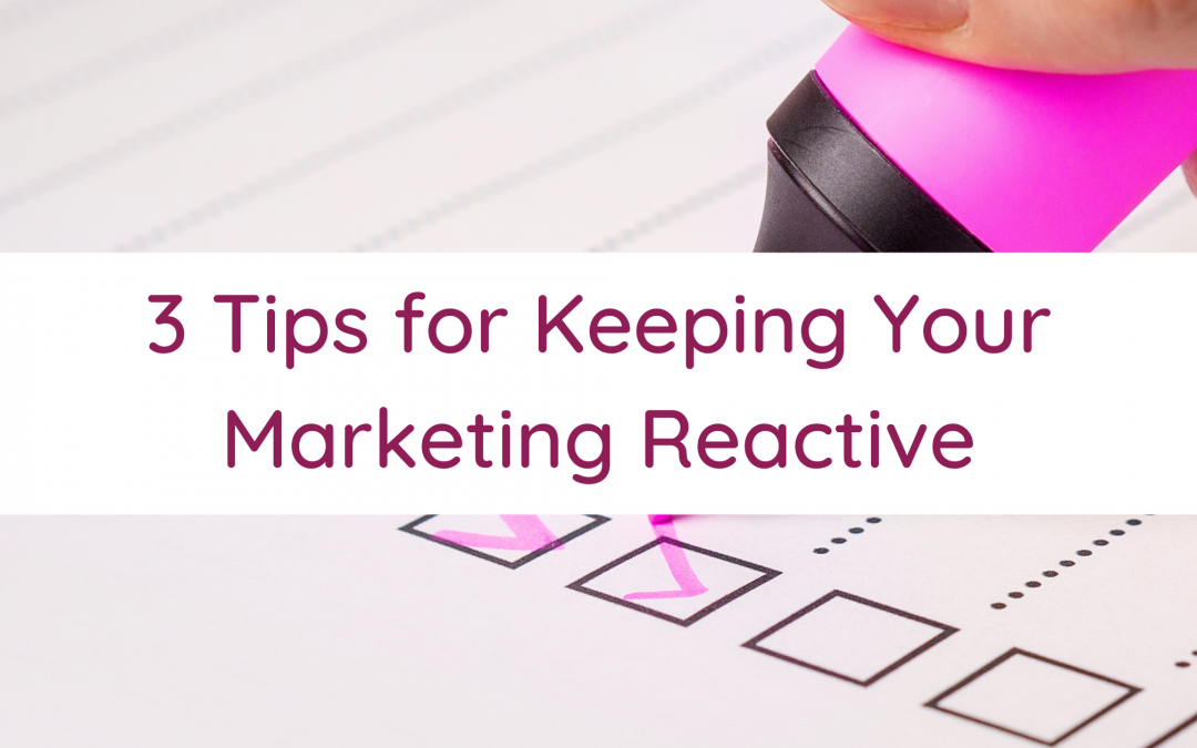 3 Tips for Keeping Your Marketing Reactive