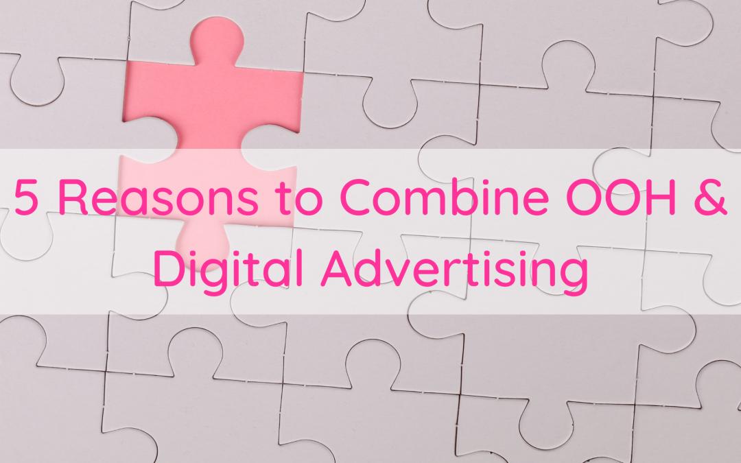 5 Reasons to Combine OOH & Digital Advertising