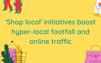 'Shop local' initiatives boost hyper-local footfall and online traffic