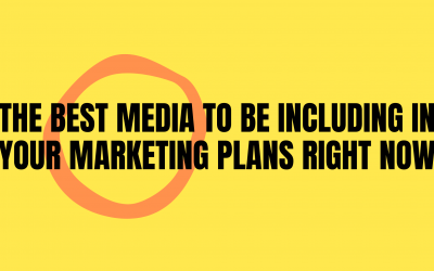The best media to be including in your marketing plans right now